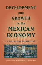 Development and Growth in the Mexican Economy: A Historical Perspective by Juan Carlos Moreno-Brid