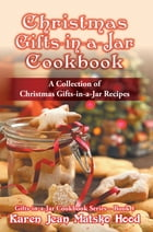 Christmas Gifts-in-a-Jar Cookbook: A Collection of Christmas Gifts-in-a-Jar Recipes by Karen Jean Matsko Hood
