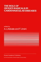 The Role of Oxygen Radicals in Cardiovascular Diseases: A Conference in the European Concerted Action on Breakdown in Human Adaptation — Cardiovascula by A. L'Abbate