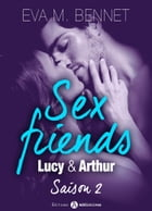 Sex Friends : Lucy et Arthur Saison 2 by Eva M. Bennett