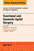 Functional and Cosmetic Eyelid Surgery, An Issue of Facial Plastic Surgery Clinics, E-Book by Gregory H. Branham, MD, FACS