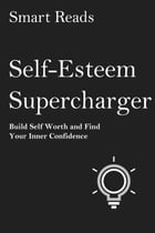 Self-Esteem Supercharger: Build Self-Worth and Find Your Inner Confidence by SmartReads