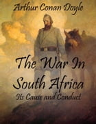 The War In South Africa: Its Cause and Conduct by Arthur Conan Doyle