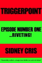 Triggerpoint: Episode One... Riveting! by Sidney Cris