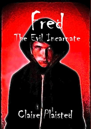 Fred The Evil Incarnate by Claire Plaisted
