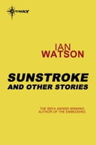 Sunstroke: And Other Stories by Ian Watson