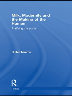 Milk,  Modernity and the Making of the Human Purifying the Social