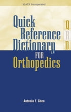 Quick Reference Dictionary for Orthopedics by Antonia Chen