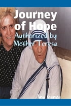 Journey of Hope - Authorized by Mother Teresa by Ana Ganza