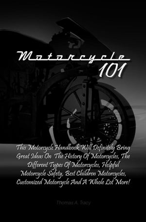 Motorcycle 101 This Motorcycle Handbook Will Definitely Bring Great Ideas On The History Of Motorcycles,  The Different Types Of Motorcycles,  Helpful M