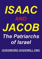 Isaac and Jacob, the Patriarchs of Israel by Godsword Godswill Onu