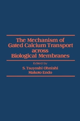 Book The Mechanism of gated calcium Transport across Biological Membranes by Ohnishi, S. Tsuyoshi