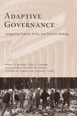 Book Adaptive Governance: Integrating Science, Policy, and Decision Making by Ronald Brunner