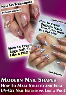 Modern Nail Shapes: How To Make Stiletto and Edge UV-Gel Nail Extensions Like a Pro?