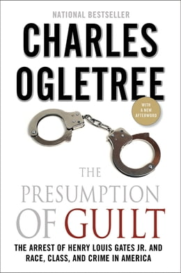 Book The Presumption of Guilt: The Arrest of Henry Louis Gates, Jr. and Race, Class and Crime in America by Charles Ogletree