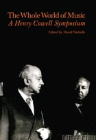 Whole World of Music: A Henry Cowell Symposium by David Nicholls