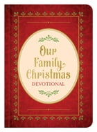 Our Family Christmas: An Advent Devotional by Barbour Publishing, Inc.