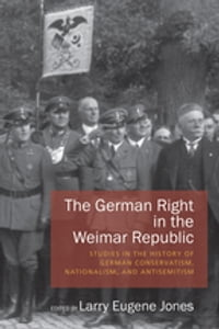 The German Right in the Weimar Republic: Studies in the History of German Conservatism, Nationalism…