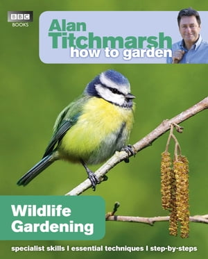Alan Titchmarsh How to Garden: Wildlife Gardening