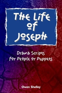 The Life of Joseph: Drama Scripts for People and Puppets