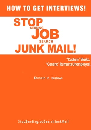 How To Get Interviews! Stop Sending Job Search Junk Mail Trilogy by Donald M. Burrows