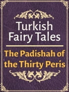 The Padishah of the Thirty Peris by Turkish Fairy Tales