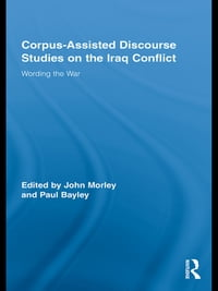 Corpus-Assisted Discourse Studies on the Iraq Conflict: Wording the War