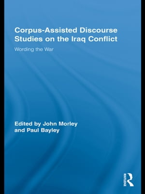 Corpus-Assisted Discourse Studies on the Iraq Conflict Wording the War
