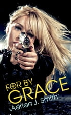 For By Grace by Adrian J. Smith