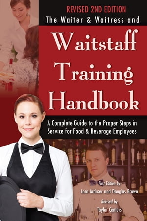 The Waiter & Waitress and Waitstaff Training Handbook: A Complete Guide to the Proper Steps in Service for Food & Beverage Employees