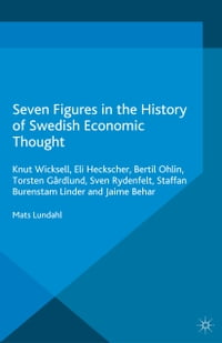 Seven Figures in the History of Swedish Economic Thought: Knut Wicksell, Eli Heckscher, Bertil…