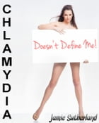 Chlamydia Doesn't Define Me! by Jamie Sutherland