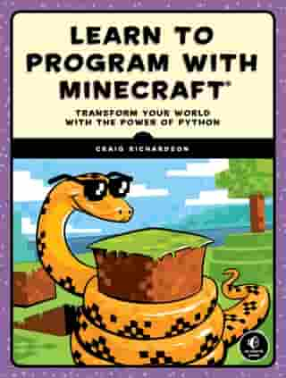 Learn to Program with Minecraft: Transform Your World with the Power of Python by Craig Richardson