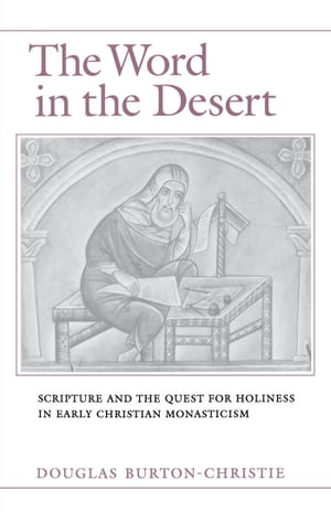 The Word in the Desert Scripture and the Quest for Holiness in Early Christian Monasticism