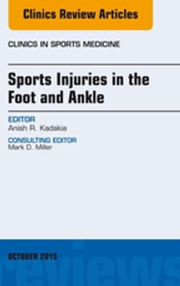 Book Sports Injuries in the Foot and Ankle, An Issue of Clinics in Sports Medicine, E-Book by Anish R. Kadakia, MD