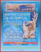 Airpower Leadership on the Front Line: Lt Gen George H. Brett and Combat Command - World War II, Australia and Caribbean, Curtis LeMay, General MacArt by Progressive Management