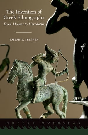 The Invention of Greek Ethnography: From Homer to Herodotus by Joseph E. Skinner