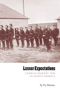 Lesser Expectations: Charles Dickens' Son in North America 4dd09c8c-8fd8-4f28-9a82-db6e85583c5c