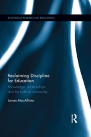 Reclaiming Discipline for Education Knowledge,  relationships and the birth of community