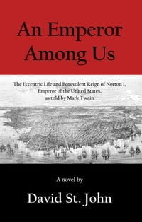 An Emperor Among Us: The Eccentric Life and Benevolent Reign of Norton I, Emperor of the United…