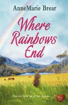 Where Rainbows End (Choc Lit) by AnneMarie Brear