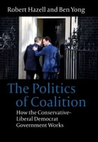 The Politics of Coalition: How the Conservative - Liberal Democrat Government Works
