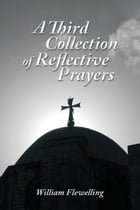 A Third Collection of Reflective Prayers by William Flewelling