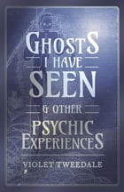 Ghosts I Have Seen - and Other Psychic Experiences by Violet Tweedale