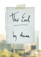 The End, by Anna by Adam Zachary