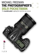 The Photographer's DSLR Pocketbook: The Essential Guide to getting the most from your Camera by Michael Freeman
