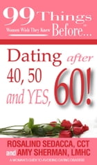99 things women wish they knew before…Dating Over 40,50&60: A woman's guide to avoiding dating disasters by Rosalind Sedacca
