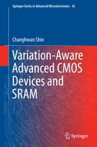 Variation-Aware Advanced CMOS Devices and SRAM by Changhwan Shin