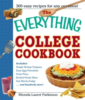 The Everything College Cookbook 300 Hassle-Free Recipes For Students On The Go