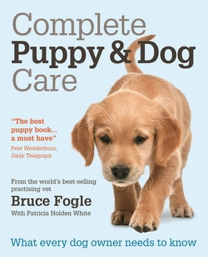 Complete Puppy & Dog Care What every dog owner needs to know